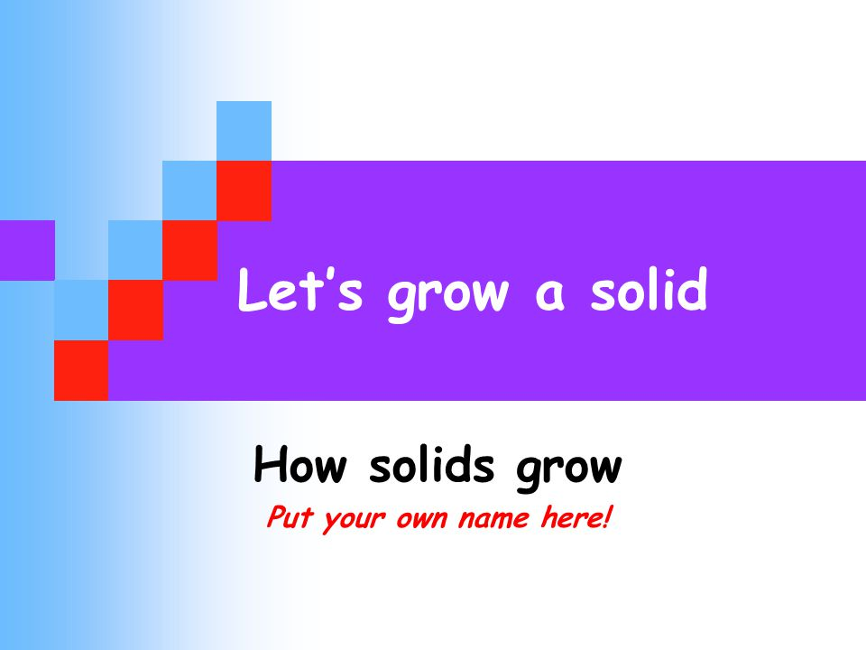 2 What is special about a solid? It keeps its shape. A natural object A man-made object