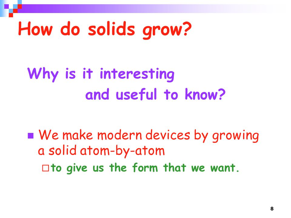 8 How do solids grow. Why is it interesting and useful to know.