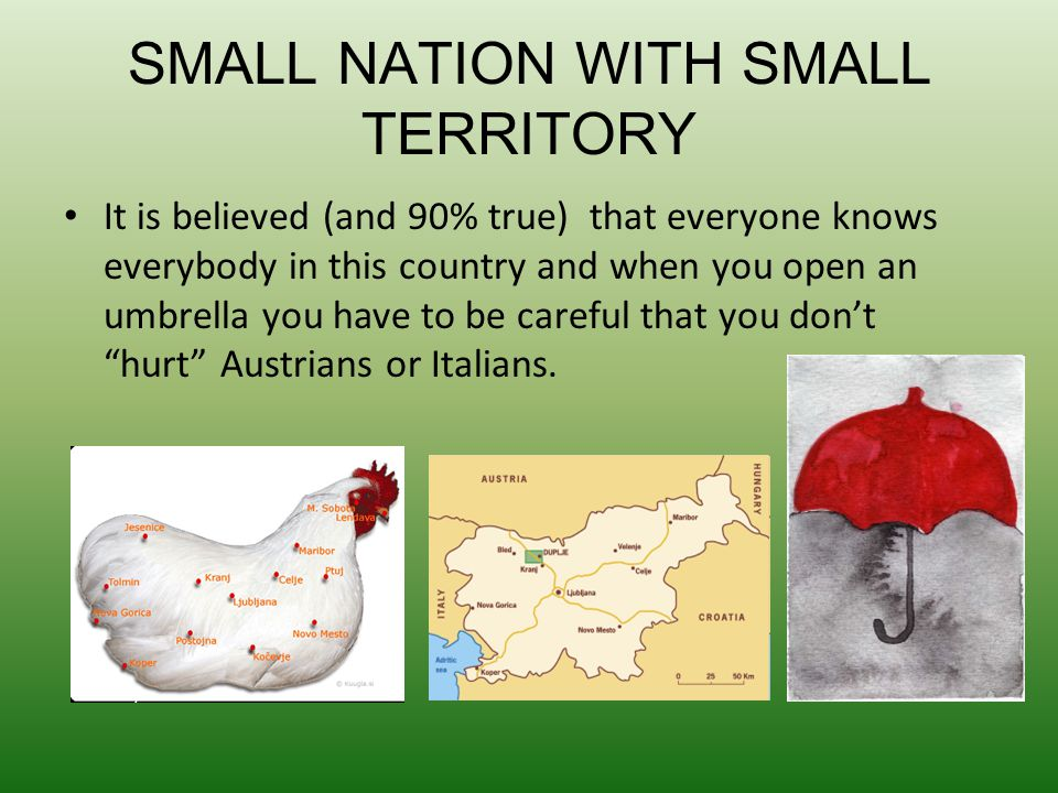 SMALL NATION WITH SMALL TERRITORY It is believed (and 90% true) that everyone knows everybody in this country and when you open an umbrella you have t