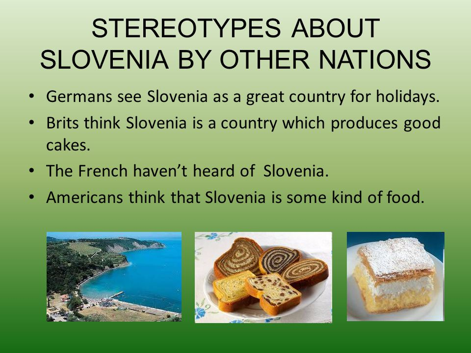 STEREOTYPES ABOUT SLOVENIA BY OTHER NATIONS Germans see Slovenia as a great country for holidays.