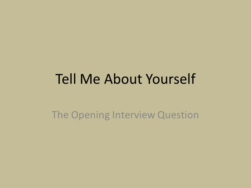 Tell Me About Yourself The Opening Interview Question