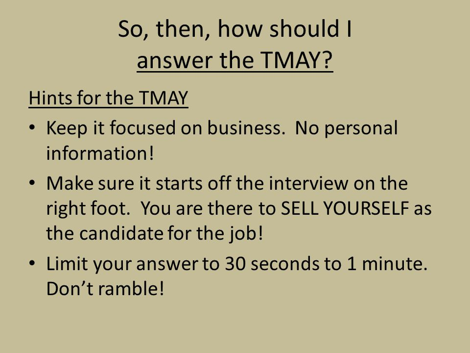 So, then, how should I answer the TMAY. Hints for the TMAY Keep it focused on business.