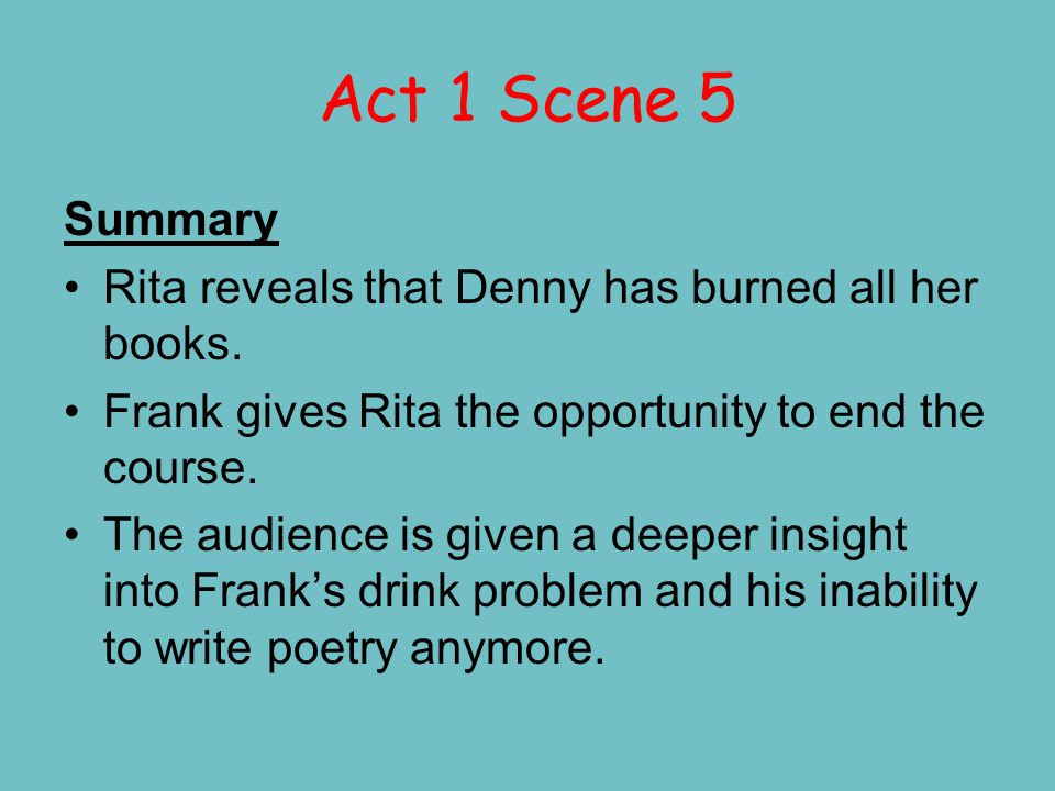 Act 1 Scene 7 Summary Rita explains why she couldn't bring herself to attend the dinner party.