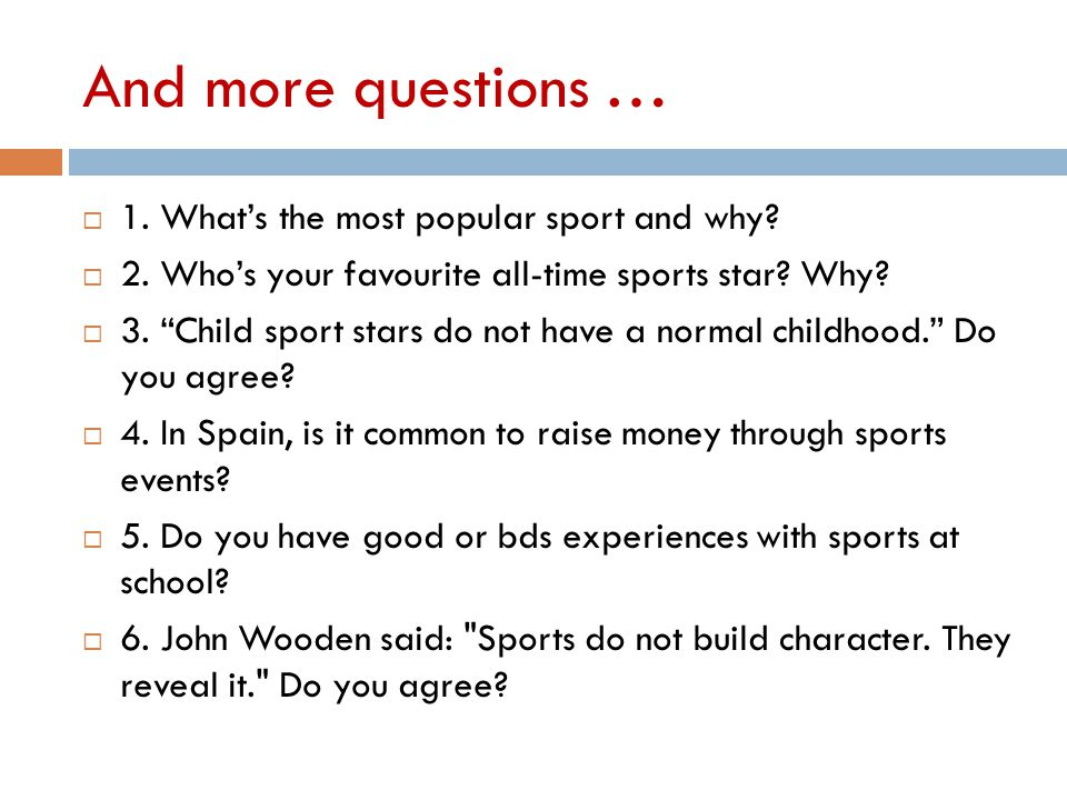 And more questions …  1. What's the most popular sport and why.