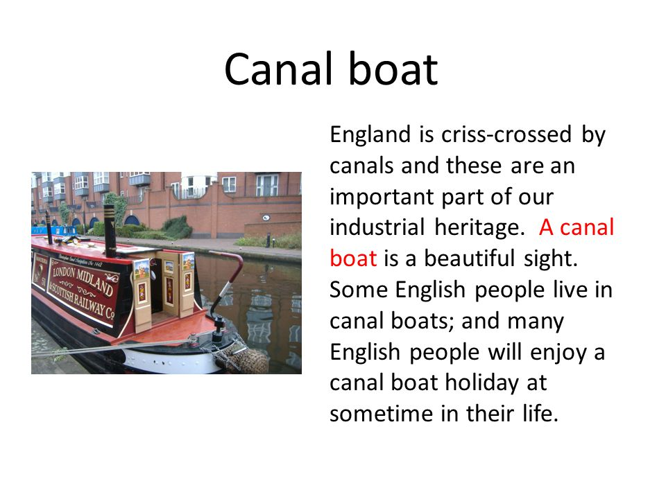 Canal boat England is criss-crossed by canals and these are an important part of our industrial heritage.