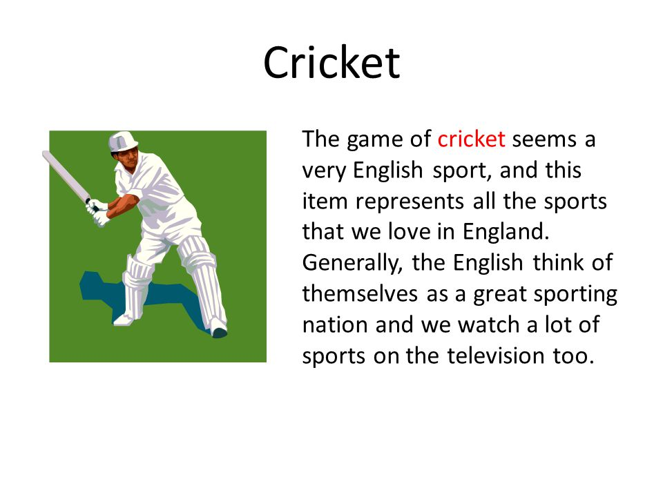 Cricket The game of cricket seems a very English sport, and this item represents all the sports that we love in England.