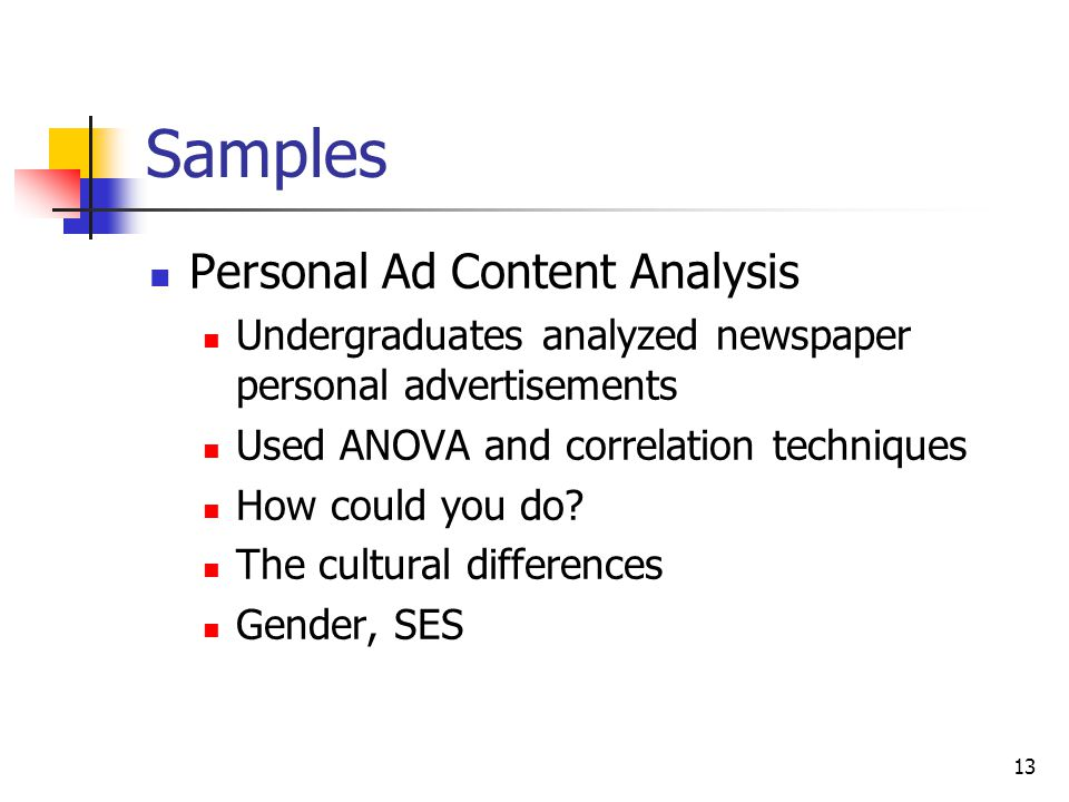 13 Samples Personal Ad Content Analysis Undergraduates analyzed newspaper personal advertisements Used ANOVA and correlation techniques How could you do.