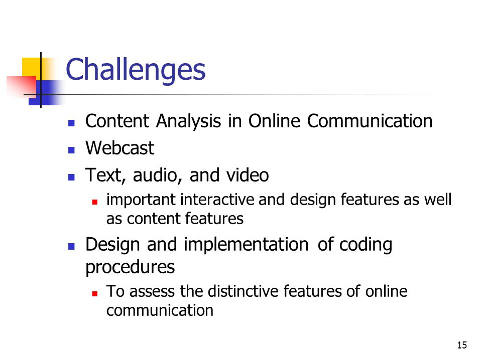15 Challenges Content Analysis in Online Communication Webcast Text, audio, and video important interactive and design features as well as content features Design and implementation of coding procedures To assess the distinctive features of online communication