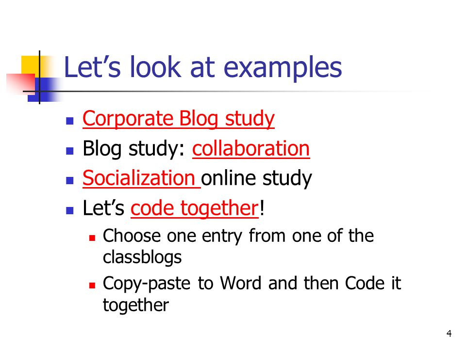 4 Let's look at examples Corporate Blog study Blog study: collaborationcollaboration Socialization online study Socialization Let's code together!code together Choose one entry from one of the classblogs Copy-paste to Word and then Code it together