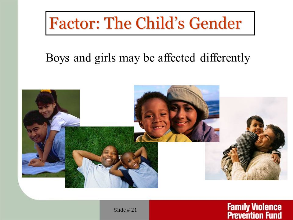 Slide # 21 Factor: The Child's Gender Boys and girls may be affected differently