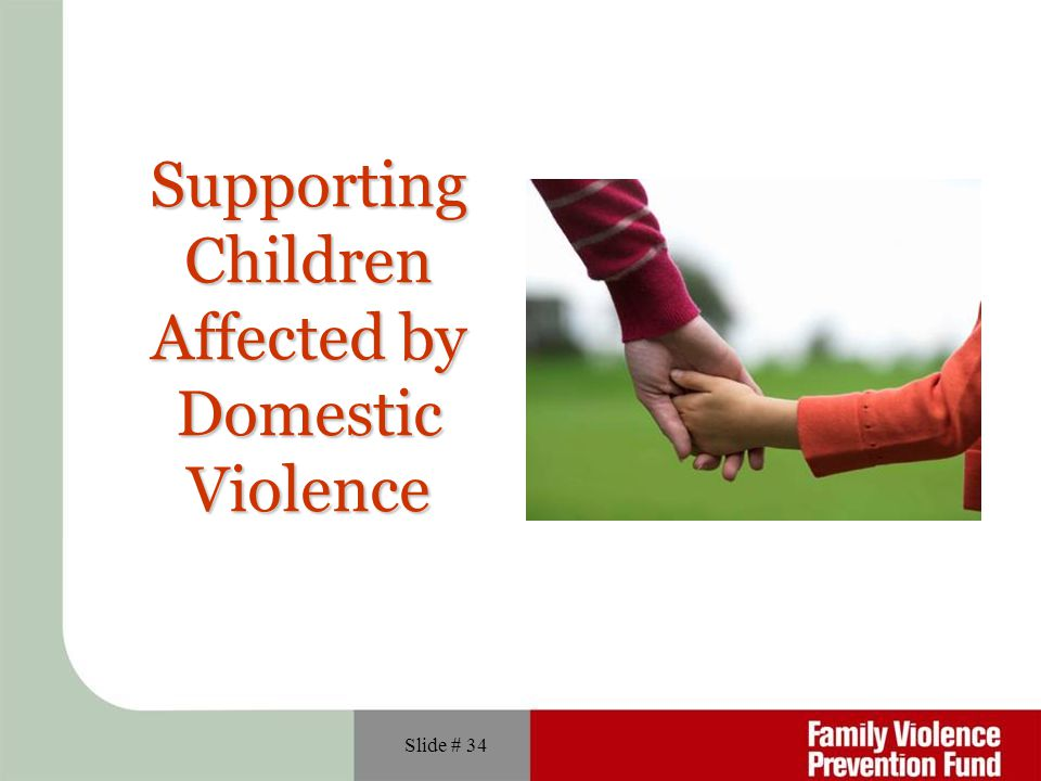 Slide # 34 Supporting Children Affected by Domestic Violence