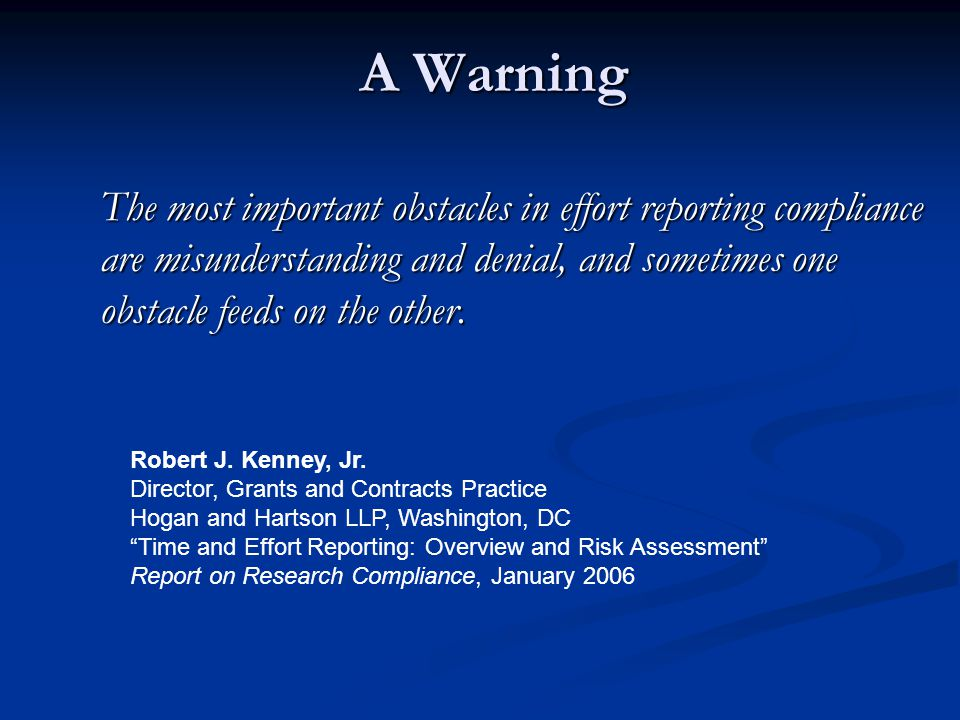 A Warning The most important obstacles in effort reporting compliance are misunderstanding and denial, and sometimes one obstacle feeds on the other.