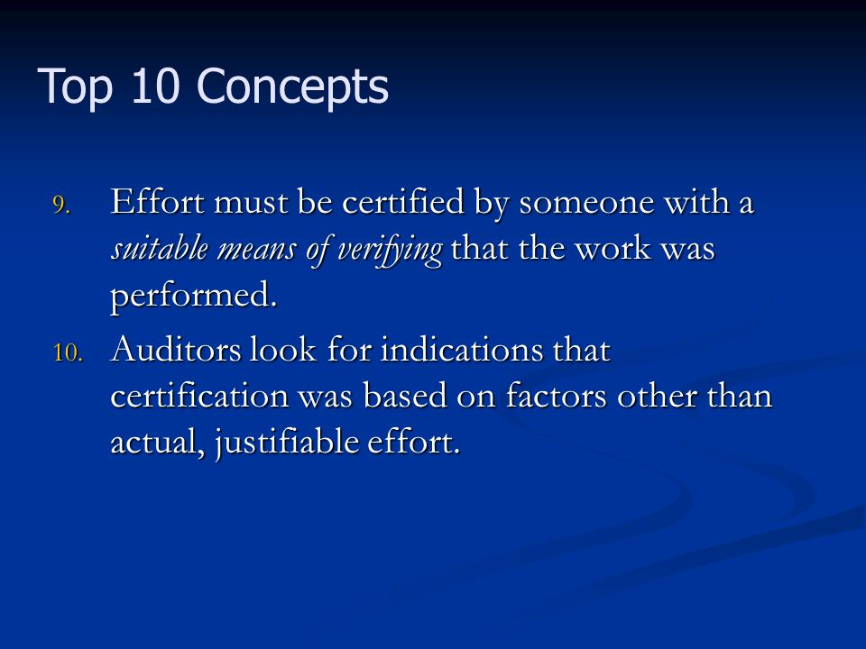 9. Effort must be certified by someone with a suitable means of verifying that the work was performed. 10. Auditors look for indications that certific