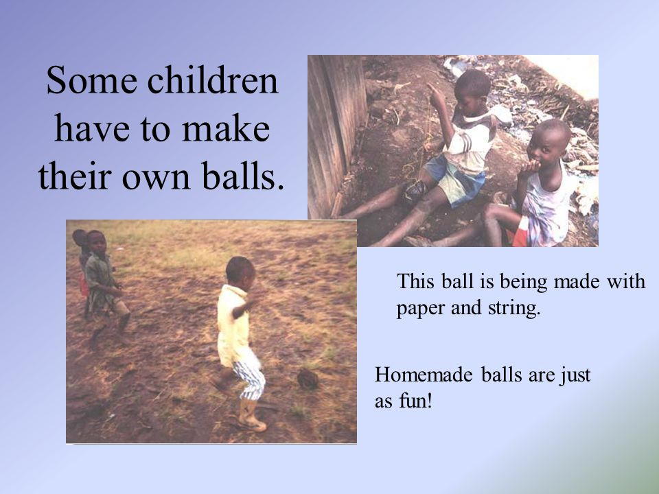 Children in Africa love to play sports just as much as you do! Boy's football Girls' Football