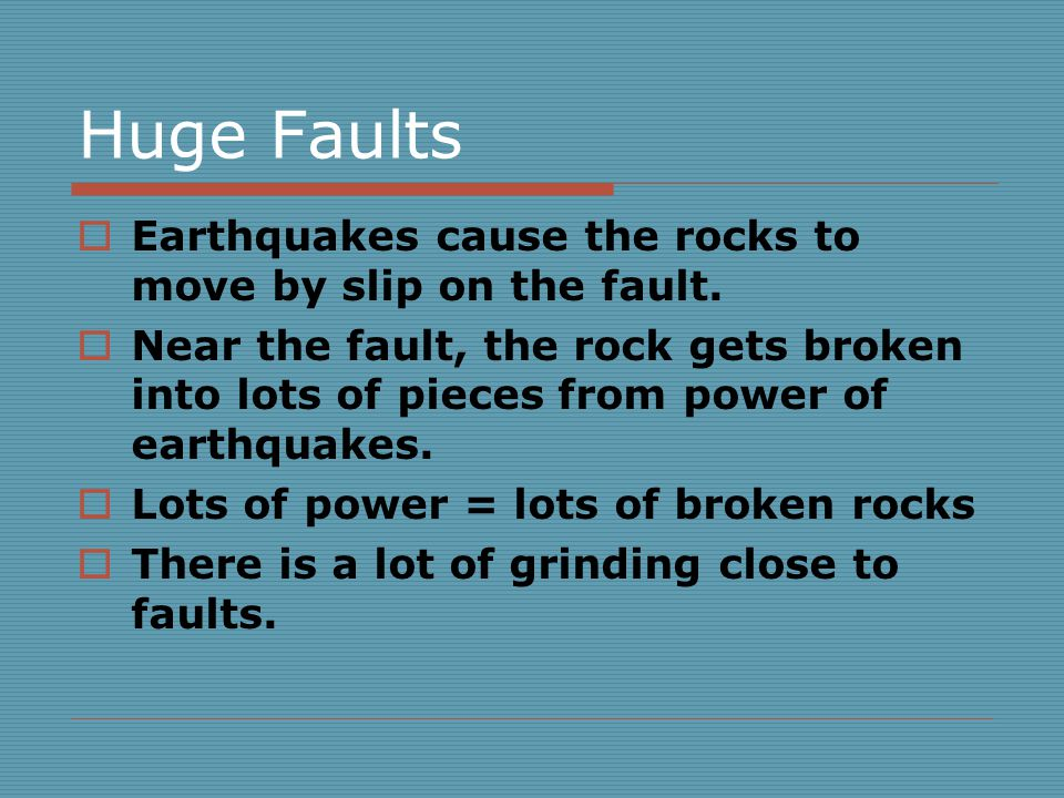 Huge Faults  Earthquakes cause the rocks to move by slip on the fault.