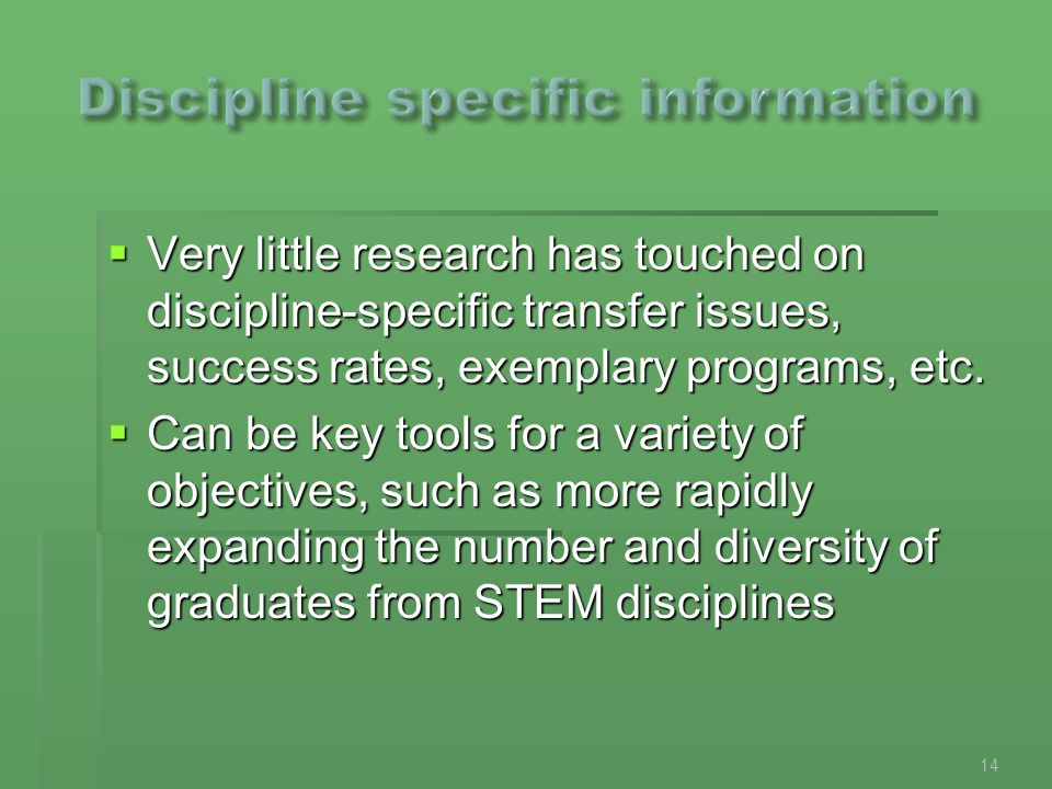  Very little research has touched on discipline-specific transfer issues, success rates, exemplary programs, etc.  Can be key tools for a variety of