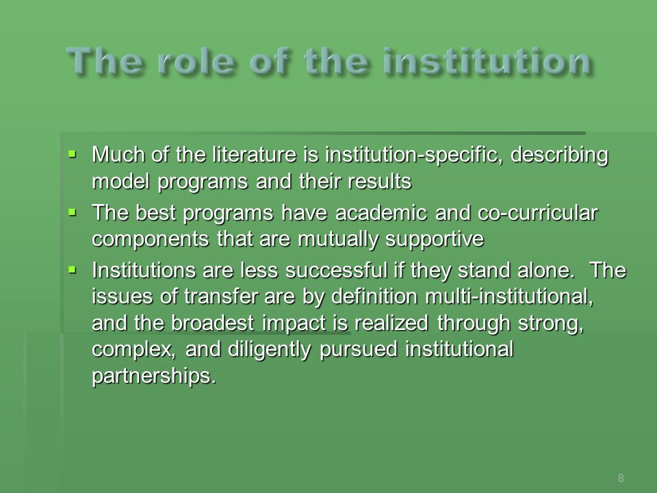  Much of the literature is institution-specific, describing model programs and their results  The best programs have academic and co-curricular components that are mutually supportive  Institutions are less successful if they stand alone.