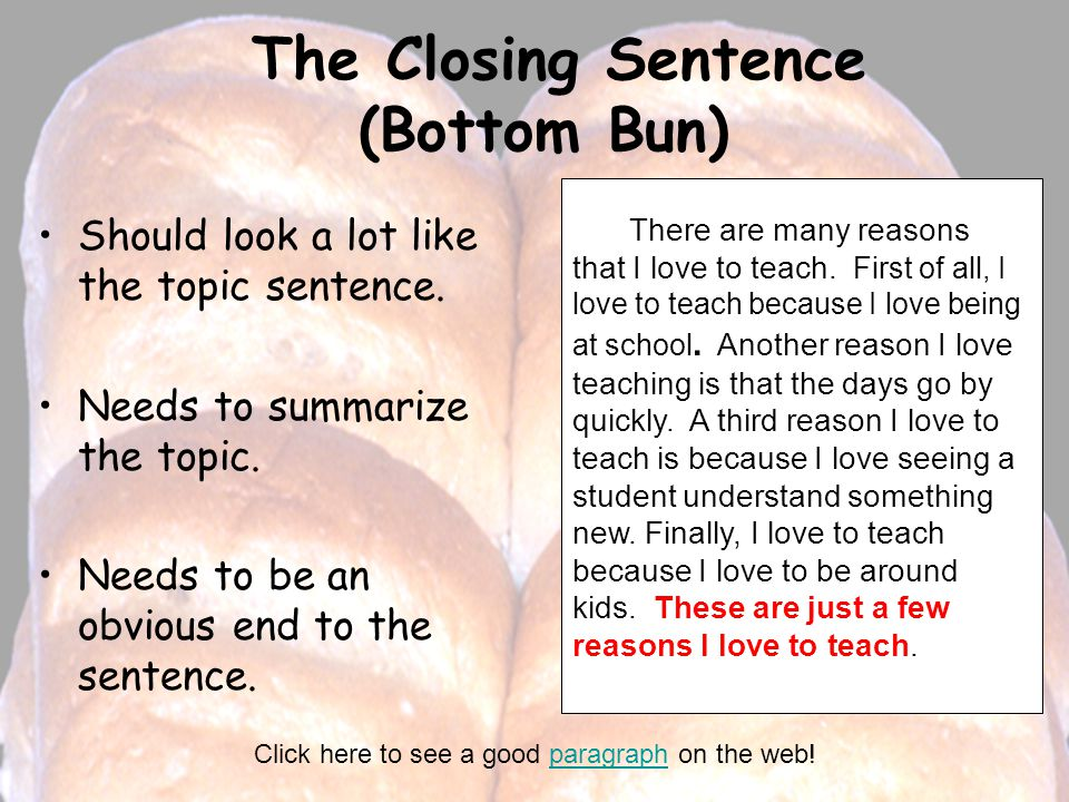 The Closing Sentence (Bottom Bun) Should look a lot like the topic sentence.
