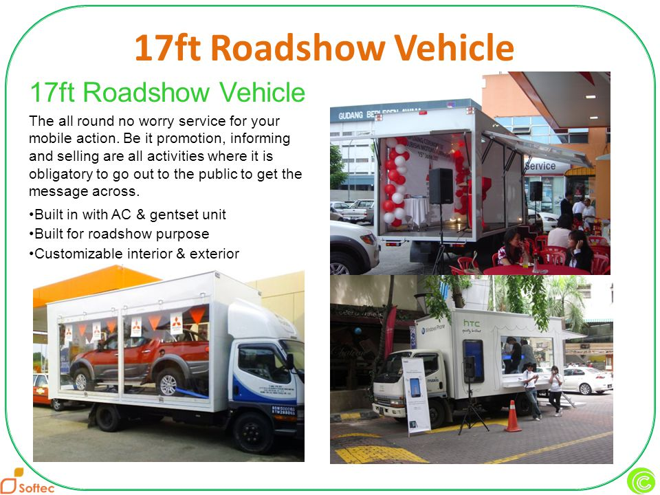 17ft Roadshow Vehicle Built in with AC & gentset unit Built for roadshow purpose Customizable interior & exterior 17ft Roadshow Vehicle The all round no worry service for your mobile action.
