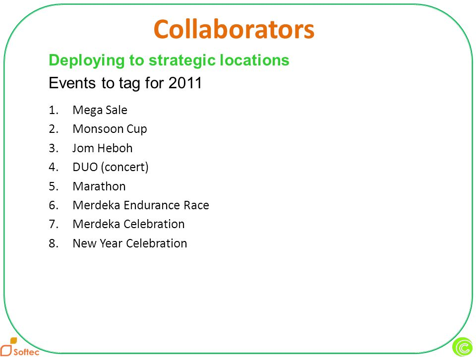 Collaborators 1.Mega Sale 2.Monsoon Cup 3.Jom Heboh 4.DUO (concert) 5.Marathon 6.Merdeka Endurance Race 7.Merdeka Celebration 8.New Year Celebration Deploying to strategic locations Events to tag for 2011