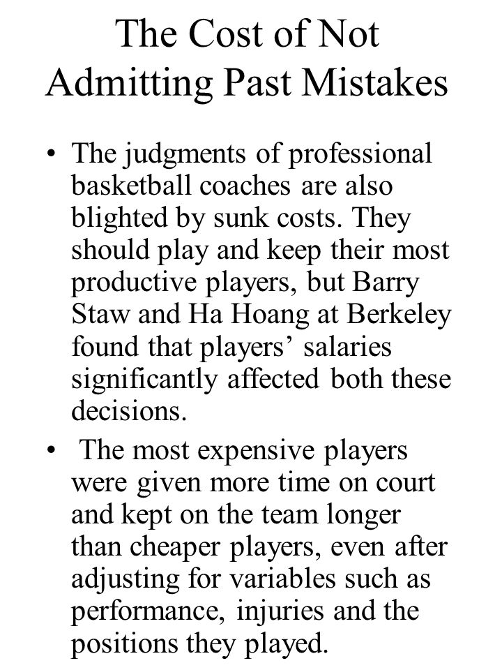 The Cost of Not Admitting Past Mistakes The judgments of professional basketball coaches are also blighted by sunk costs.