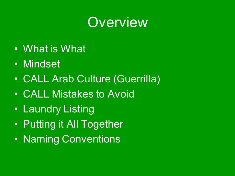 Overview What is What Mindset CALL Arab Culture (Guerrilla) CALL Mistakes to Avoid Laundry Listing Putting it All Together Naming Conventions