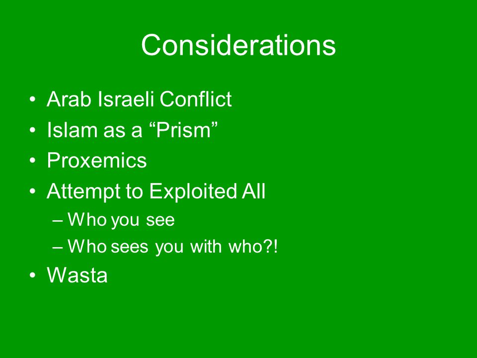 "Considerations Arab Israeli Conflict Islam as a ""Prism"" Proxemics Attempt to Exploited All –Who you see –Who sees you with who?! Wasta"