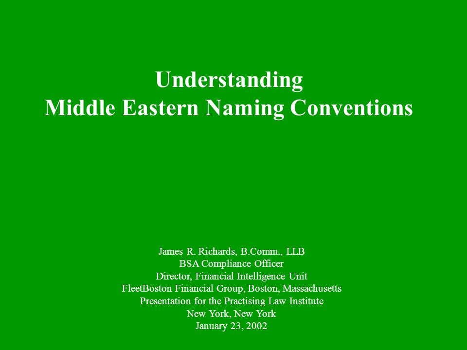 Understanding Middle Eastern Naming Conventions James R. Richards, B.Comm., LLB BSA Compliance Officer Director, Financial Intelligence Unit FleetBost