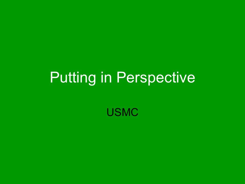 Putting in Perspective USMC