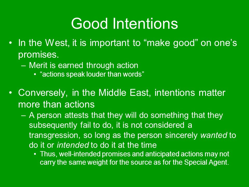 "Good Intentions In the West, it is important to ""make good"" on one's promises. –Merit is earned through action ""actions speak louder than words"" Conve"