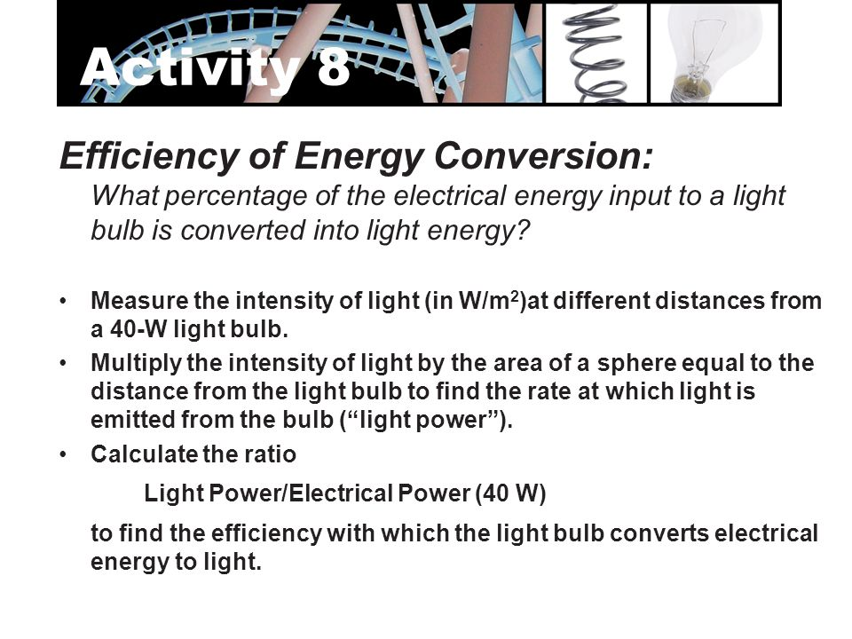 Efficiency of Energy Conversion: What percentage of the electrical energy input to a light bulb is converted into light energy? Measure the intensity