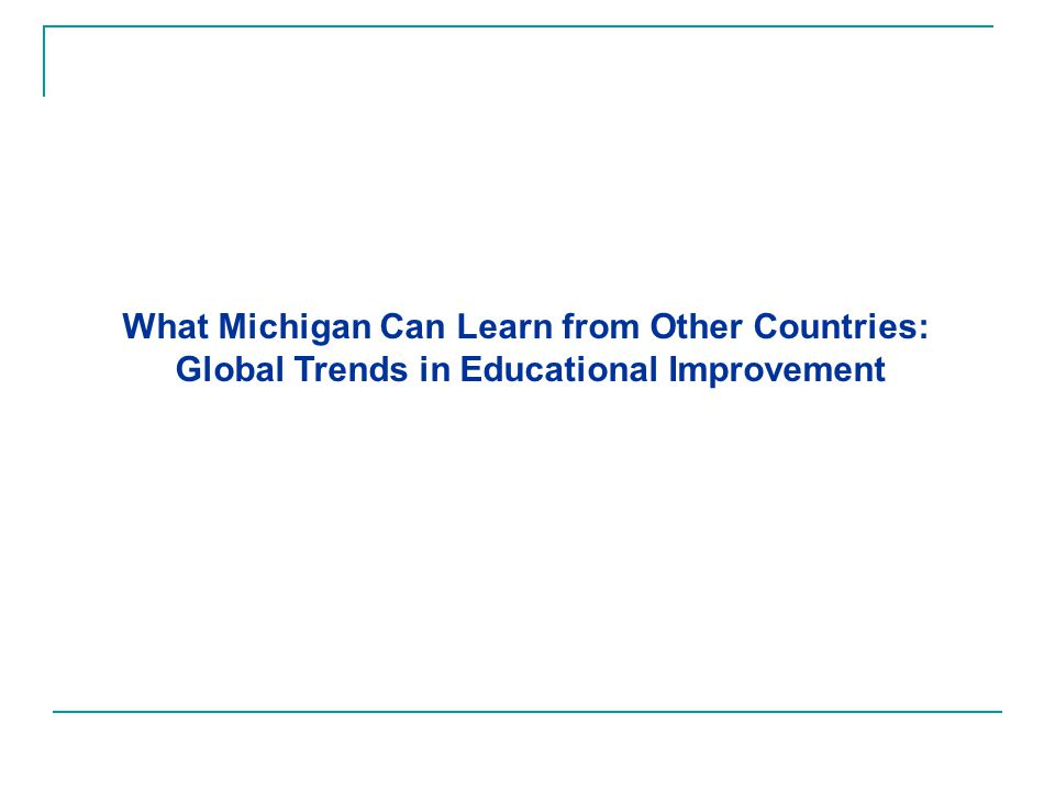 What Michigan Can Learn from Other Countries: Global Trends in Educational Improvement