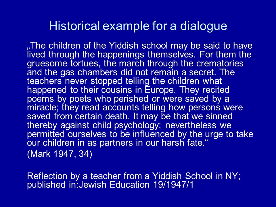 "Historical example for a dialogue ""The children of the Yiddish school may be said to have lived through the happenings themselves."