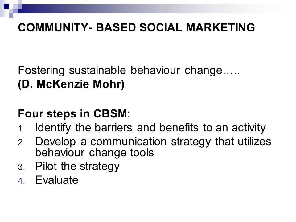 COMMUNITY- BASED SOCIAL MARKETING Fostering sustainable behaviour change…..
