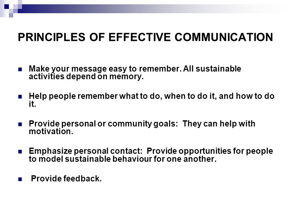 PRINCIPLES OF EFFECTIVE COMMUNICATION Make your message easy to remember.