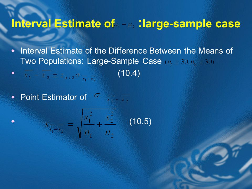 Interval Estimate of : large-sample case  Interval Estimate of the Difference Between the Means of Two Populations: Large-Sample Case  (10.4)  Poin