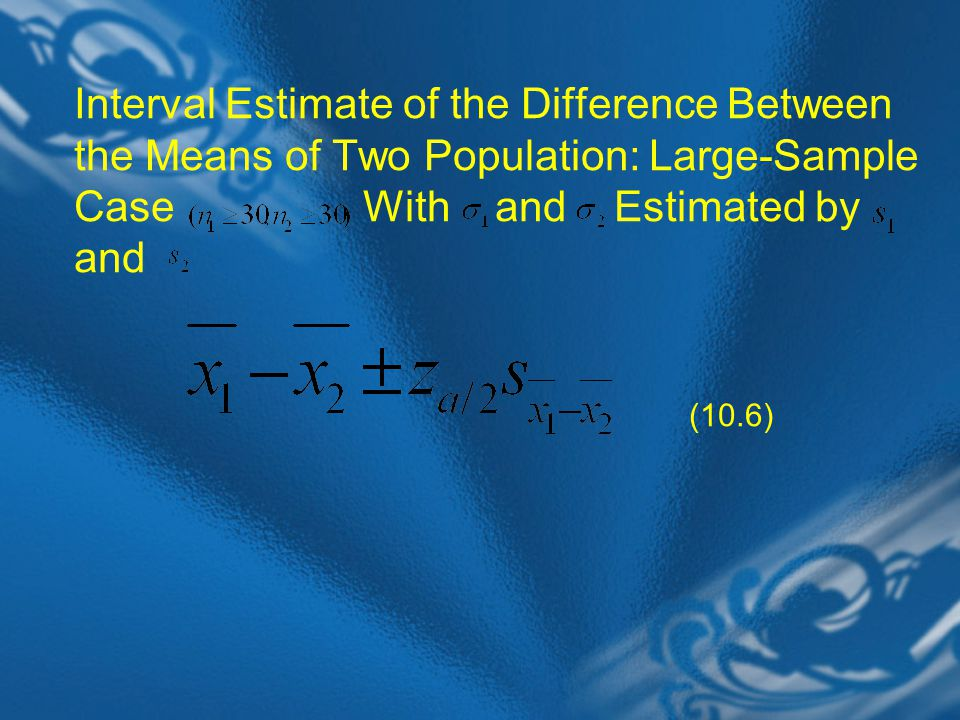 Interval Estimate of the Difference Between the Means of Two Population: Large-Sample Case With and Estimated by and (10.6)