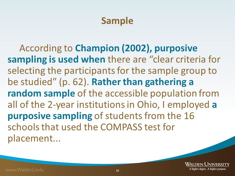 "Sample According to Champion (2002), purposive sampling is used when there are ""clear criteria for selecting the participants for the sample group to"