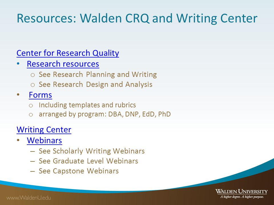 Resources: Walden CRQ and Writing Center Center for Research Quality Research resources o See Research Planning and Writing o See Research Design and