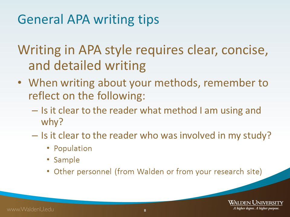 General APA writing tips Writing in APA style requires clear, concise, and detailed writing When writing about your methods, remember to reflect on th