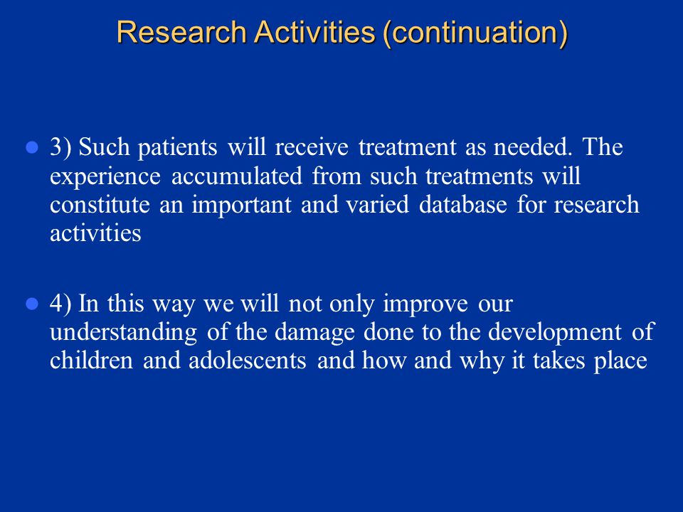 III) Research Activities III) Research Activities 1) The Carter-Jenkins Center coordinates as far as possible the educational activities, the treatment programs and the research endeavors 2) Thus for example, the educational programs mentioned earlier, such as the Lectures to the community on Adoption, ADHD, Mourning and Losses, Trauma, Consequences of Divorce, etc will likely identify a patient population suffering from these various ailments