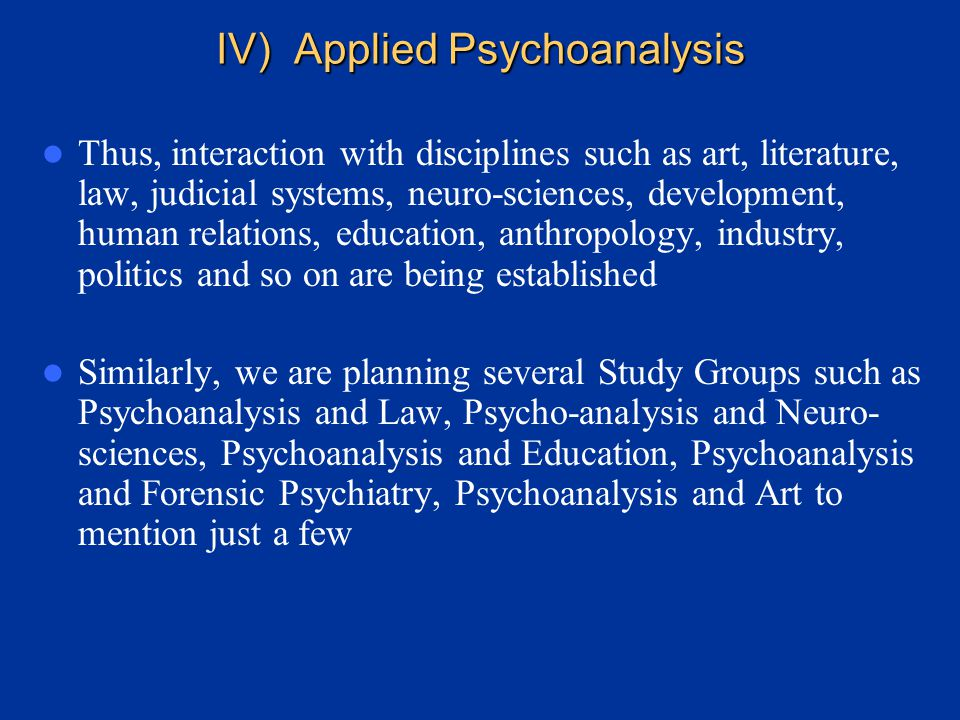 Aims (continued) Psychoanalysis can be applied to many fields of knowledge and collaboration with other disciplines will be established for the mutual