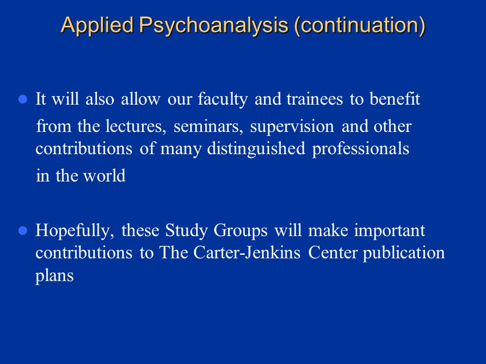 Applied Psychoanalysis (continuation) Because The Carter-Jenkins Center has available the best video-conferencing facilities available we can form stu