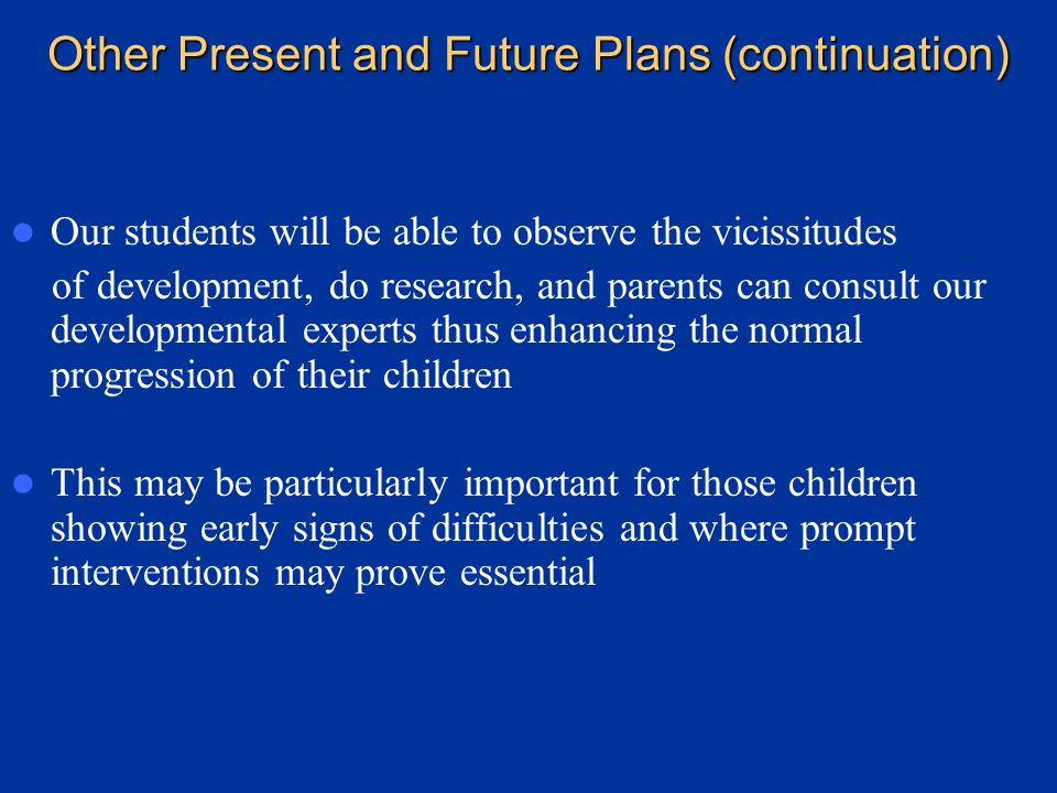 Other Present and Future Plans (continuation) Similarly, we have made fund contributions to the improvement and further development of the training programs in psychotherapy at the Department of Psychiatry, USF School of Medicine Our hopes for the future include the development of a well baby clinic, infant and toddler groups as well as a nursery school