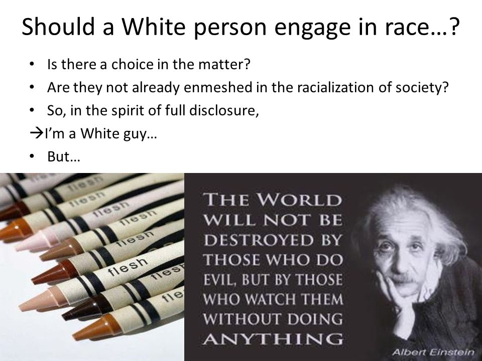Should a White person engage in race…. Is there a choice in the matter.