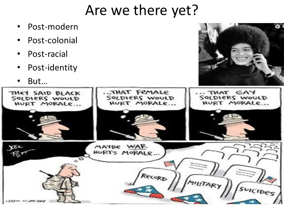 Are we there yet? Post-modern Post-colonial Post-racial Post-identity But… 3