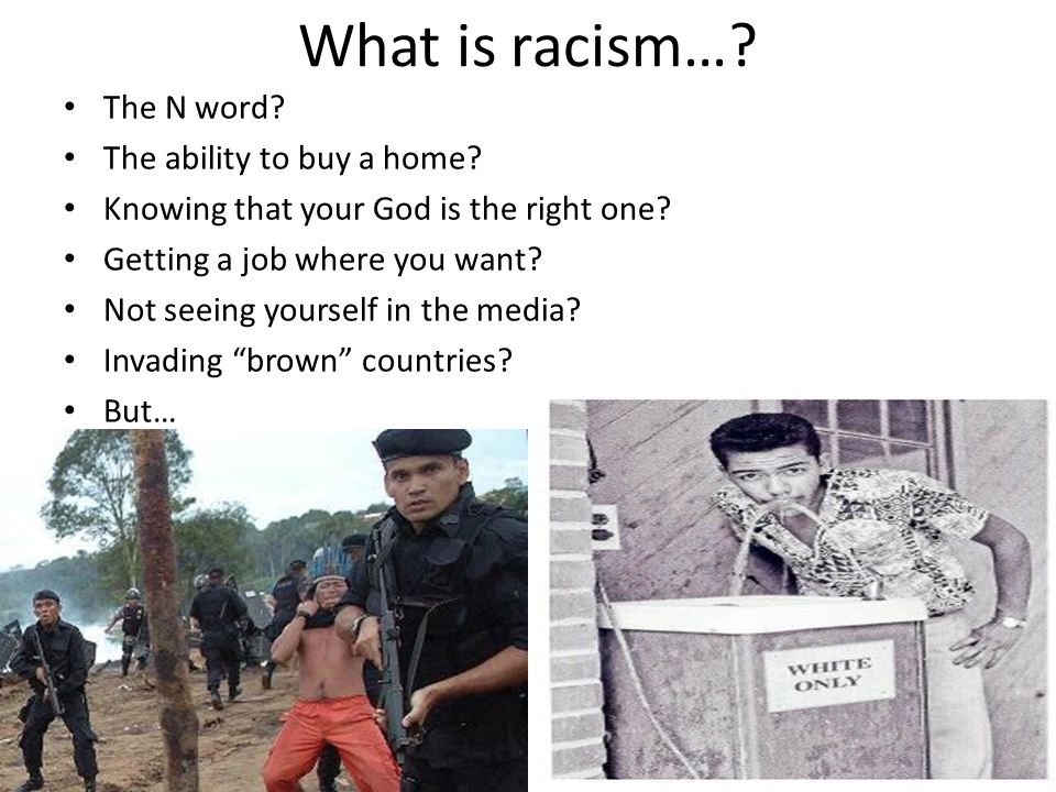 What is racism…. The N word. The ability to buy a home.