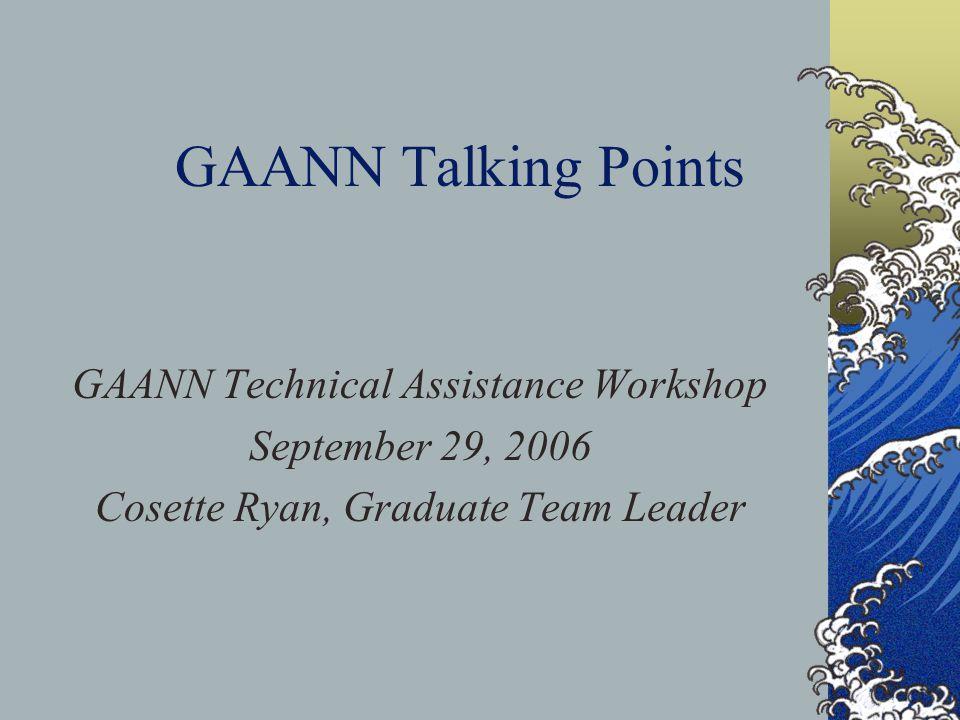 GAANN Talking Points GAANN Technical Assistance Workshop September 29, 2006 Cosette Ryan, Graduate Team Leader