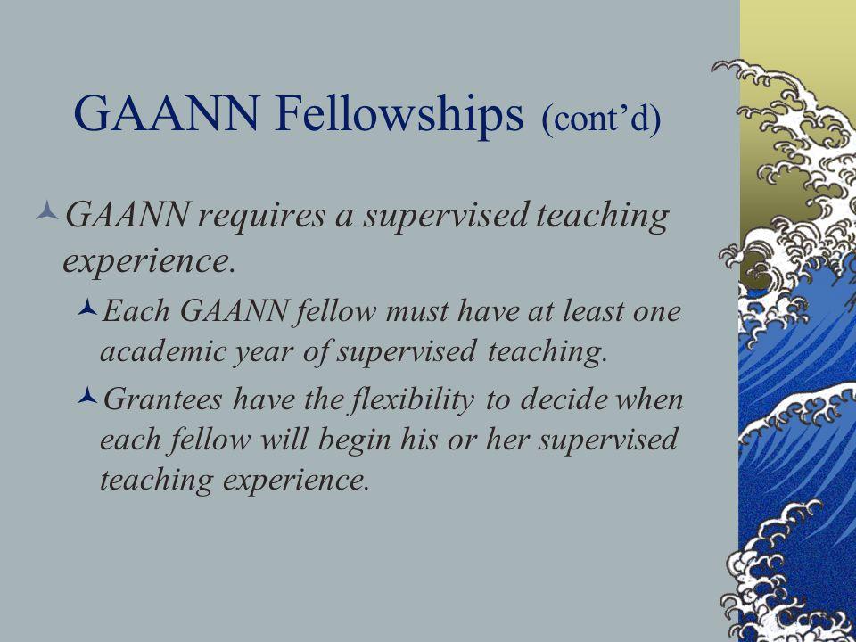 GAANN Fellowships (cont'd) Duration of a GAANN grant GAANN grants are awarded for a period of three years.