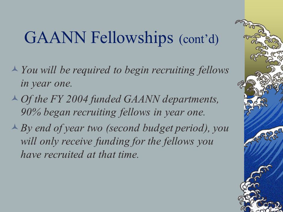 GAANN Fellowships (cont'd) You will be required to begin recruiting fellows in year one.